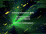 Hunting Anomalous Bots - An Introduction to Cyber-Objects - Live From Cyberspace